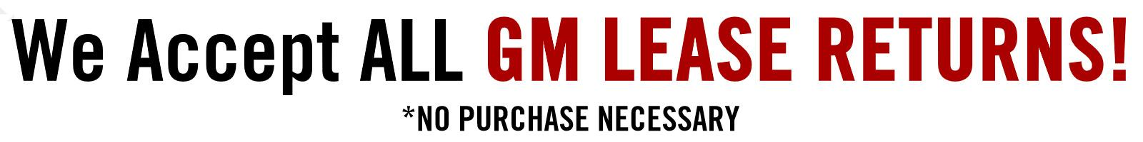 we accept  ALL GM LEASE RETURNS