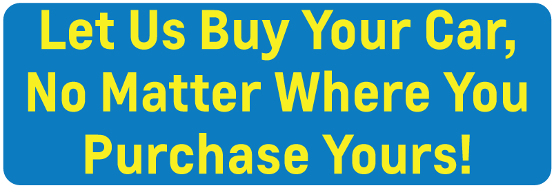 Let Us Buy Your Car, No Matter Where You Purchase Yours