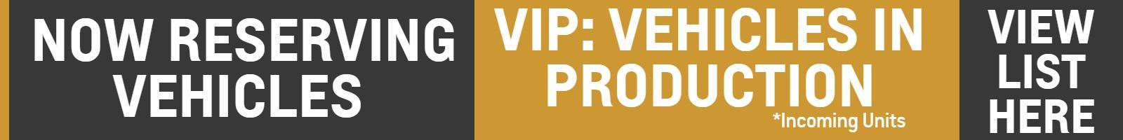 NOW RESERVING VEHICLES  VIP : VEHICLES IN PRODUCTION