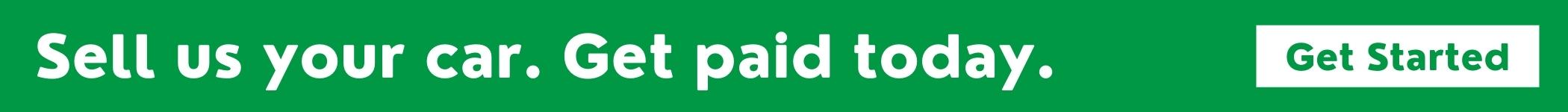 Sell Us Your Car. Get Paid Today.